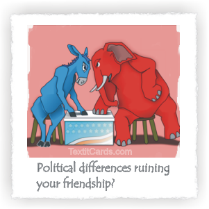 Political disagreement between friends?  Make peace.